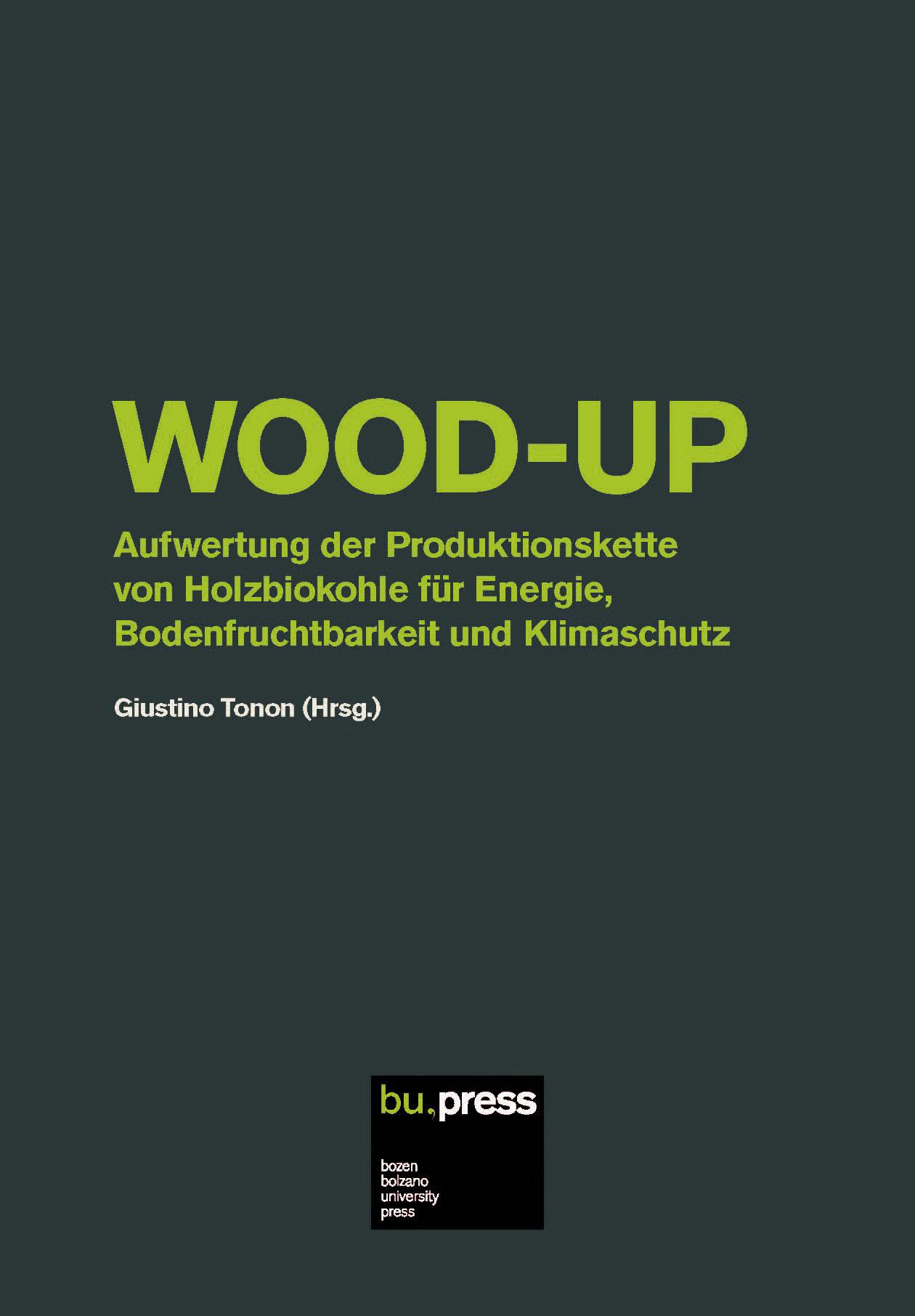Cover of WOOD-UP – Aufwertung der Produktionskette von Holzbiokohle für Energie, Bodenfruchtbarkeit und Klimaschutz
